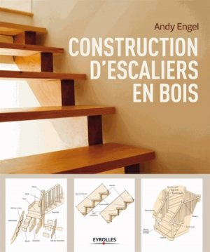 construction d 39 escaliers en bois andy engel 9782212125399 eyrolles livre. Black Bedroom Furniture Sets. Home Design Ideas