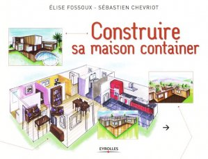 construire sa maison container s bastien chevriot elise. Black Bedroom Furniture Sets. Home Design Ideas