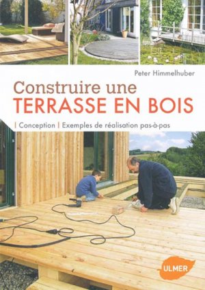 construire une terrasse en bois peter himmelhuber 9782841385539 ulmer livre. Black Bedroom Furniture Sets. Home Design Ideas