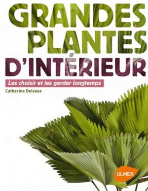 grandes plantes d 39 int rieur catherine delvaux 9782841384846 ulmer livre. Black Bedroom Furniture Sets. Home Design Ideas
