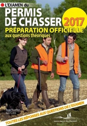 l 39 examen du permis de chasser 2017 f d ration nationale des chasseurs yves le floc 39 h soye. Black Bedroom Furniture Sets. Home Design Ideas