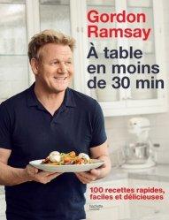Dernières parutions sur Cuisine de Chefs, A table en moins de 30 min. 100 recettes rapides, faciles et délicieuses