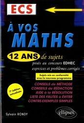 A vos maths ! 12 ans de sujets corrigés posés au concours EDHEC de 2006 à 2017 - ECS conforme au nouveau programme