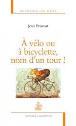 Dernières parutions dans Champion Les mots, A vélo ou à bicyclette, nom d'un tour !