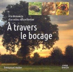 Dernières parutions dans Savoir & pratique, A travers le bocage. A la découverte d'un milieu naturel breton