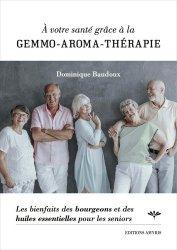 Dernières parutions sur Phytothérapie - Aromathérapie, A votre santé grâce à la gemmo-aroma-thérapie