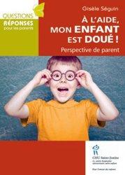 Dernières parutions dans Questions réponses parents, A l'aide, mon enfant est doué ! Perspective de parent