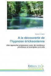 Dernières parutions sur Hypnose médicale, A la découverte de l'hypnose éricksonienne