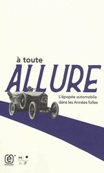 Dernières parutions sur Histoire de l'automobile, A toute allure : l'épopée automobile dans les Années folles