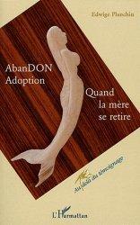 Dernières parutions dans Au-delà du témoignage, AbanDON Adoption. Quand la mère se retire