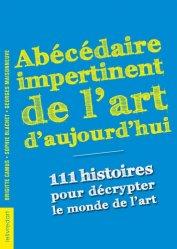 Dernières parutions sur Dictionnaires d'art, Abécédaire impertinent de l'art d'aujourd'hui. 111 histoires pour décrypter le monde de l'art