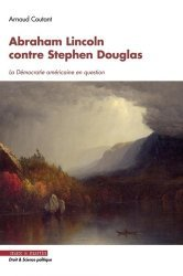 Dernières parutions sur Droit des Etats-Unis, Abraham Lincoln contre Stephen Douglas. La démocratie américaine en question, Textes en français et anglais