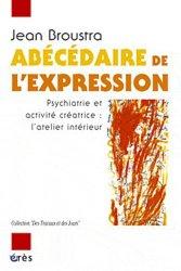 Dernières parutions dans Des travaux et des jours, Abécédaire de l'expression. Psychiatrie et activité créatrice, l'atelier intérieur