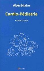 Dernières parutions dans Abécédaire, Abécédaire Cardio-pédiatrie