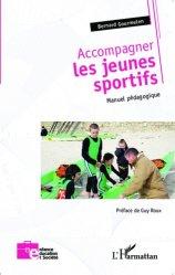 Dernières parutions dans Enfance, éducation et société, Accompagner les jeunes sportifs. Manuel pédagogique