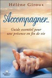 Dernières parutions sur Accompagnement des malades, Accompagner... Guide essentiel pour une présence en fin de vie