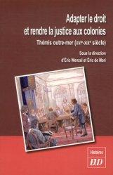 Dernières parutions dans Histoires, Adapter le droit et rendre la justice aux colonies. Thémis outre-mer (XVIe-XIXe siècle)