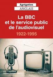 Dernières parutions sur Méthodes de langue (scolaire), Agrégation Anglais, La BBC et le service public de l'audiovisuel, 1922-1995