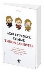 Dernières parutions sur Affirmation de soi, Agir et penser comme Tyrion Lannister