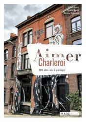 Dernières parutions dans Aimer..., Aimer Charleroi. 200 adresses à partager