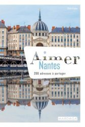 Dernières parutions dans Aimer..., Aimer Nantes