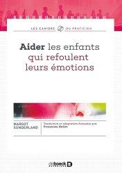 Dernières parutions dans Les cahiers du praticien, Aider les enfants qui refoulent leurs émotions