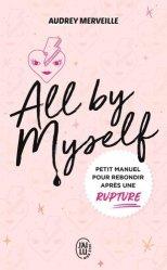 Dernières parutions dans J'ai lu Bien-être, All by myself... Petit manuel pour rebondir après une rupture