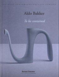 Dernières parutions dans Les Cahiers, Aldo Bakker. To be contained, Edition bilingue français-anglais
