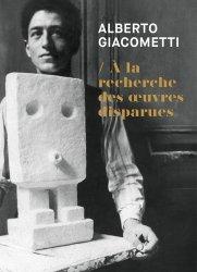 Dernières parutions sur Sculpteurs, Alberto Giacometti. A la recherche des oeuvres disparues (1920-1935)