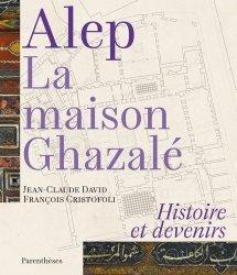 Dernières parutions dans Architectures, Alep, la maison Ghazalé. Histoire et devenirs