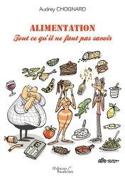 Dernières parutions sur Alimentation - Diététique, Alimentation. Tout ce qu'il ne faut pas savoir