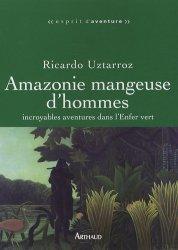 Dernières parutions dans Esprit d'aventure, Amazonie mangeuse d'hommes. Incroyables aventures dans l'Enfer vert