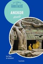 Dernières parutions dans Les Carnets des Guides Bleus, Angkor dévoilé