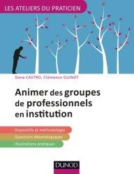 Dernières parutions dans Les ateliers du praticien, Animer des groupes professionnels en institution