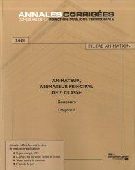 Dernières parutions dans Annales corrigées, Animateur, Animateur principal de 2e classe. Concours externe, interne, 3e concours Catégorie B, Edition 2020-2021