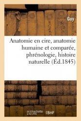 Dernières parutions sur Histoire de la médecine et des maladies, Anatomie en cire, anatomie humaine et comparée, phrénologie, histoire naturelle