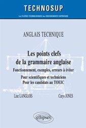 Dernières parutions dans Technosup, ANGLAIS TECHNIQUE - Les points clefs de la grammaire anglaise - Fonctionnement, exemples, erreurs à éviter - Pour scientifiques et techniciens. Pour les candidats au TOEIC - Niveau B