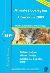 Annales corrigées des problèmes posés aux concours 2009 Mathématiques et Informatique MP