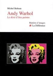 Dernières parutions dans Matière d'images, Andy Wahrol. Le désir d'être peintre