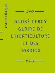 Dernières parutions sur Floriculture - Pépinière, André Leroy Gloire de l'horticulture et des jardins