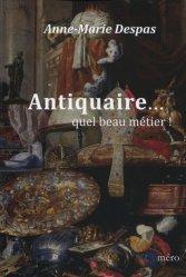 Dernières parutions sur Antiquité brocante, Antiquaire... quel beau métier !