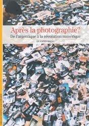 Dernières parutions dans Découvertes, Aprés la photographie ?