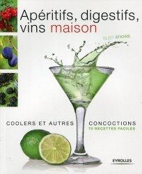 Dernières parutions sur Apéritifs, Apéritifs, digestifs, coolers, vins maison et autres concoctions. 70 recettes faciles