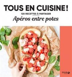Dernières parutions dans Tous en cuisine ! 120 recettes à partager, Apéros entre potes