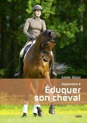 Dernières parutions sur Dressage, Apprendre à éduquer son cheval