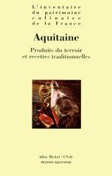 Dernières parutions dans L'inventaire du patrimoine culinaire de la France, AQUITAINE. Produits du terroir et recettes traditionnelles