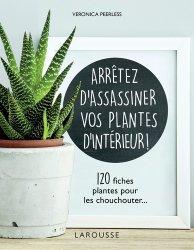 Dernières parutions sur Plantes d'intérieur, Arretez d'assassiner vos plantes d'interieur