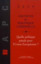 Dernières parutions sur Criminologie , droit pénitentiaire, Archives de politique criminelle N° 41/2019 : Quelle politique pénale pour l'Union européenne ?