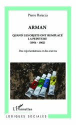 Dernières parutions dans Logiques sociales, Arman. Quand les objets ont remplacé la peinture (1954-1962) Des représentations et des oeuvres