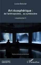 Dernières parutions sur Ecrits sur l'art, Art écosphérique : de l'anthropocène au symbiocène